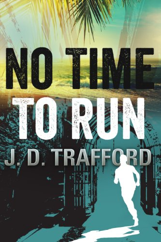 No Time To Run (Legal Thriller Featuring Michael Collins Book 1) by J.D. Trafford