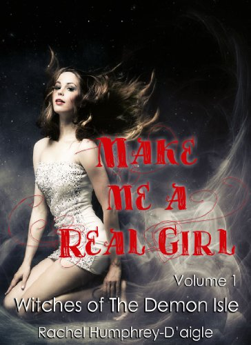 Make Me a Real Girl (Witches of The Demon Isle Book 1) by Rachel D'aigle