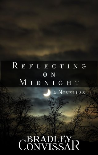 Reflecting on Midnight: Four Novellas by Bradley Convissar