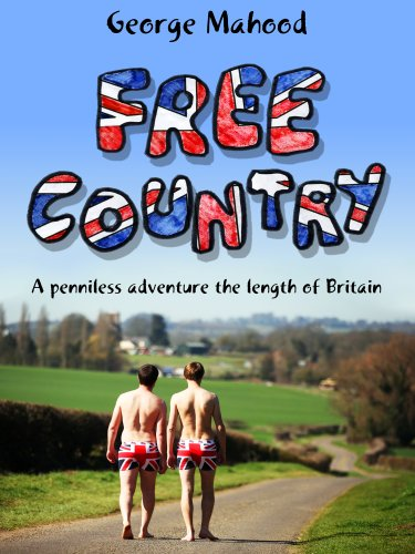 Free Country: A Penniless Adventure the Length of Britain by George Mahood