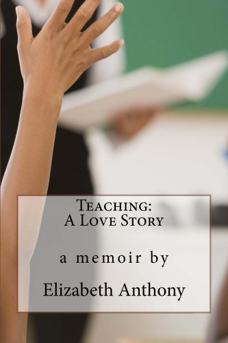 Teaching:  A Love Story by Elizabeth Anthony