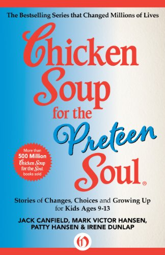 Chicken Soup for the Preteen Soul: Stories of Changes, Choices and Growing Up for Kids Ages 9-13 (Chicken Soup for the Soul) by Jack Canfield