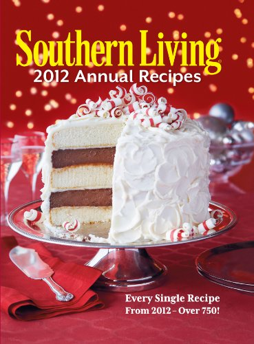 Southern Living Annual Recipes 2012: Every Single Recipe from 2012 -- over 750! by Editors of Southern Living Magazine