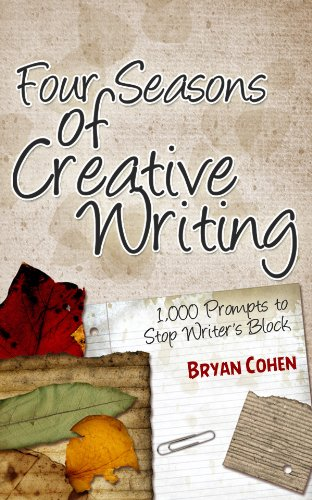Four Seasons of Creative Writing: 1,000 Prompts to Stop Writer's Block (Story Prompts for Journaling, Blogging and Beating Writer's Block) by Bryan Cohen