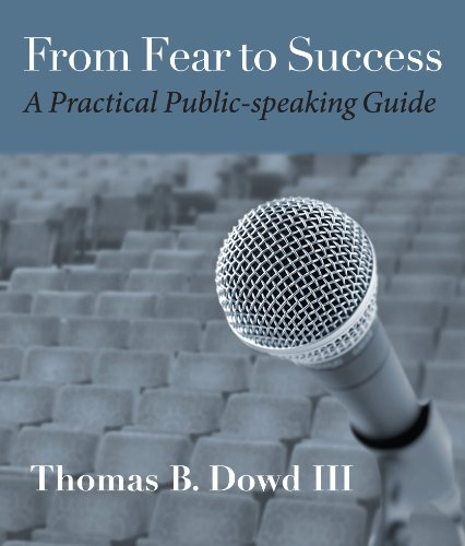 From Fear to Success: A Practical Public-speaking Guide by Thomas B. Dowd III