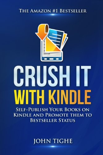Crush It with Kindle: Self-Publish Your Books on Kindle and Promote them to Bestseller Status by John Tighe