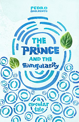 The Prince and the Singularity - A Circular Tale by Pedro Barrento