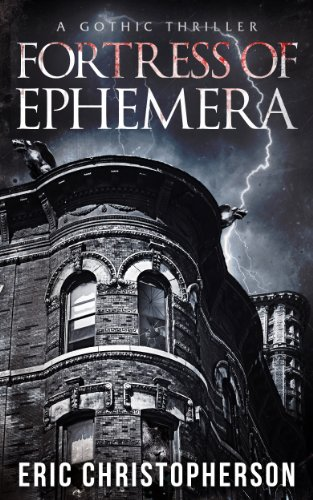 Fortress of Ephemera: A Gothic Thriller by Eric Christopherson
