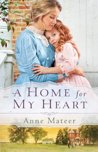 Home for My Heart, A by Anne Mateer