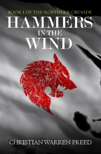 Hammers in the Wind (Book One of the Northern Crusade) by Christian Warren Freed