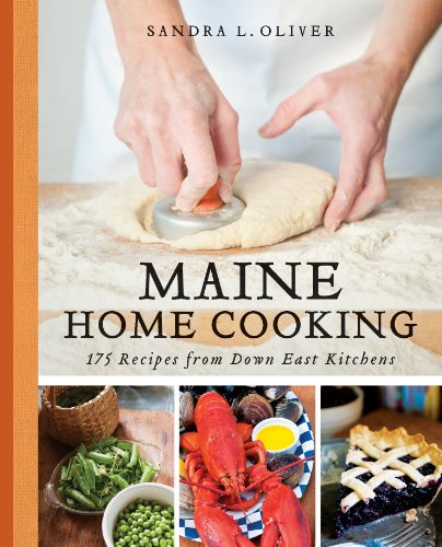 Maine Home Cooking: 175 Recipes from Down East Kitchens by Sandra Oliver