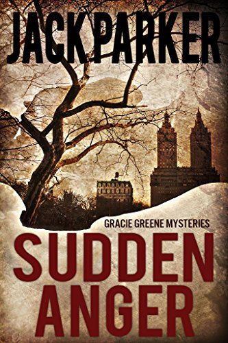 Sudden Anger (Gracie Greene Mysteries Book 1) by Jack Parker