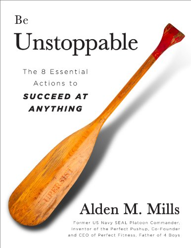 Be Unstoppable: The 8 Essential Actions to Succeed at Anything by Alden Mills