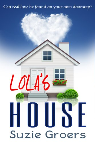 Lola's House (Lola Series Book 1) by Suzie Groers