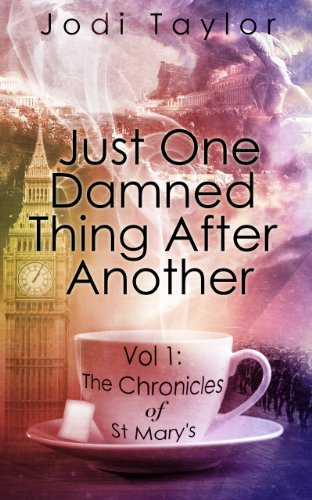 Just One Damned Thing After Another (The Chronicles of St. Mary's Book 1) by Jodi Taylor