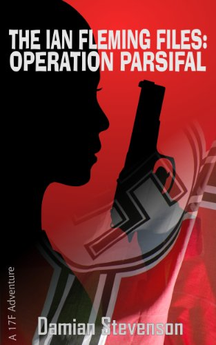 The Ian Fleming Files: Operation Parsifal by Damian Stevenson