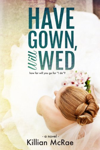 Have Gown, Will Wed by Killian McRae