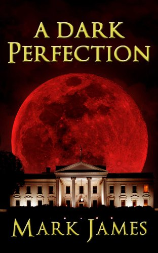 A Dark Perfection by Mark James