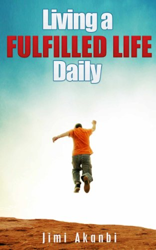Living a Fulfilled Life Daily by Jimi Akanbi