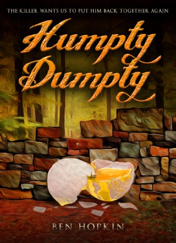 Humpty Dumpty: The killer wants us to put him back together again (Book 1 of the Nursery Rhyme Murders Series) by Ben Hopkin