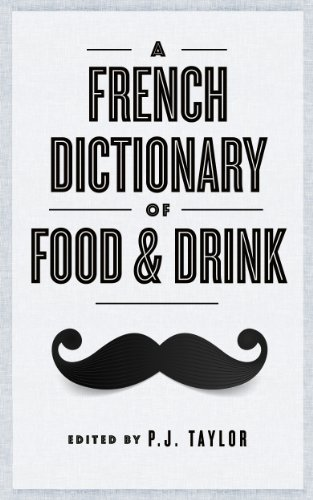 A French Dictionary of Food and Drink by Philip Taylor