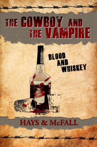 The Cowboy and the Vampire: Blood and Whiskey (The Cowboy and the Vampire Collection Book 2) by Clark Hays