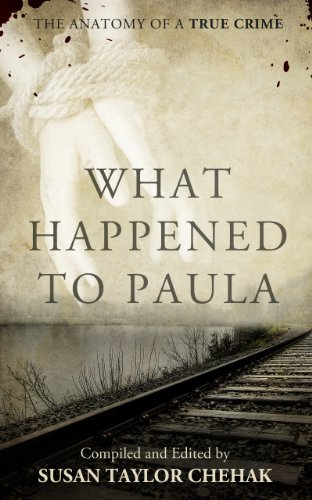 What Happened to Paula: The Anatomy of a True Crime by Susan Taylor Chehak