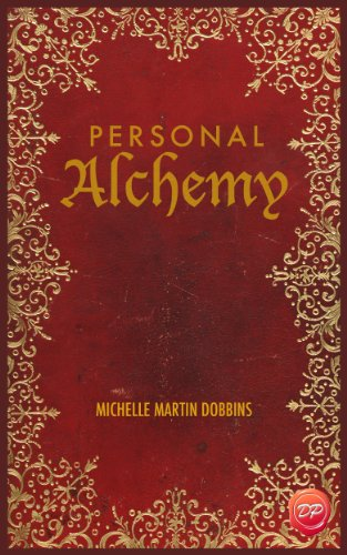 Personal Alchemy: The Missing Ingredient For Law Of Attraction Success by Michelle Martin Dobbins