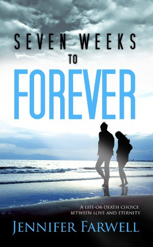 Seven Weeks to Forever (A Love Story) by Jennifer Farwell