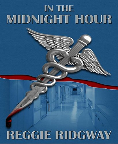 In The Midnight Hour: A Medical Thriller by Reggie Ridgway