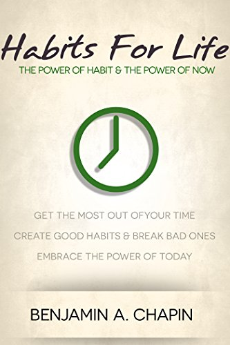 Habits For Life: The Power Of Habit & The Power Of Now by Benjamin Chapin