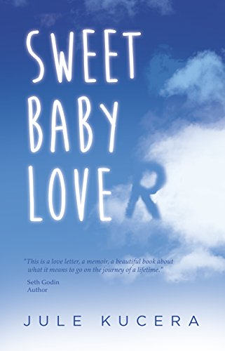 Sweet Baby Lover: A true story of love, death, and hope by Jule Kucera