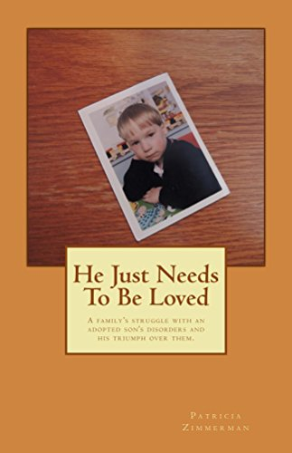 He Just Needs To Be Loved: A family's struggle with an adopted son's disorders and his triumph over them. by Patricia Zimmerman