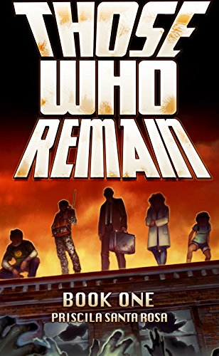 Those Who Remain: A Zombie Novel (Those Who Remain Trilogy Book 1) by Priscila Santa Rosa