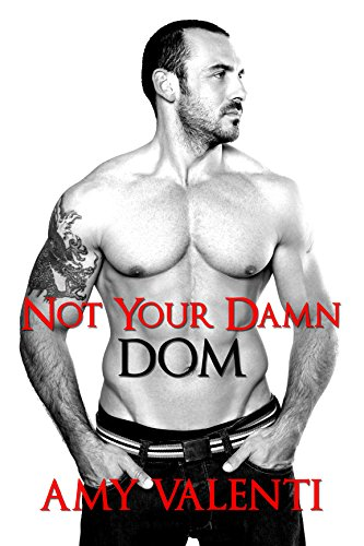 Not Your Damn Dom (Denial Book 2) by Amy Valenti