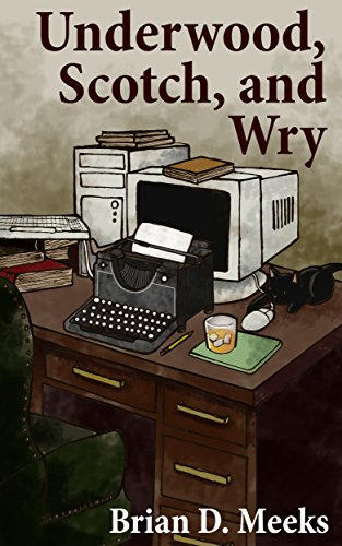 Underwood, Scotch, and Wry by Brian D. Meeks