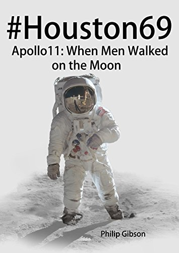 #Houston69: Apollo 11 - When Men Walked on the Moon (Hashtag Histories) by Philip Gibson