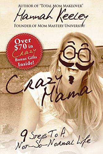 Crazy Mama: 9 Steps to a Not-So-Normal Life by Hannah Keeley