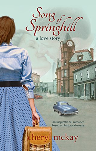 Song of Springhill - a love story: an inspirational romance based on historical events by Cheryl McKay
