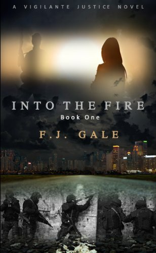 Into the Fire (Vigilante Justice #1) by FJ Gale