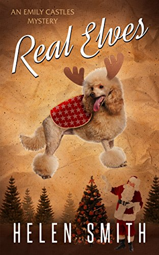 Real Elves: A Christmas Story (Emily Castles Short Mysteries) by Helen Smith