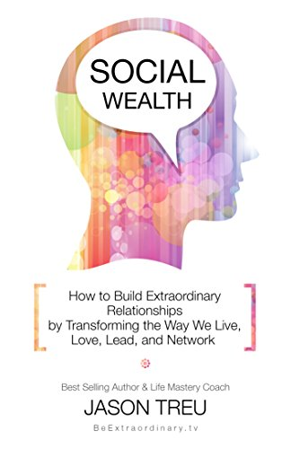 Social Wealth: How to Build Extraordinary Relationships By Transforming the Way We Live, Love, Lead and Network by Jason Treu