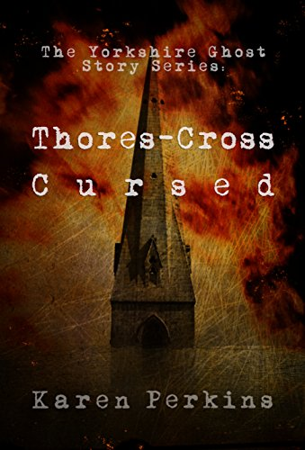 Thores-Cross and Cursed: Yorkshire Ghost Stories by Karen Perkins