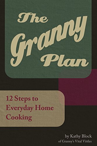 The Granny Plan: 12 Steps to Everyday Home Cooking by Kathy Block
