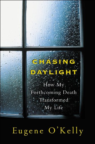 Chasing Daylight: How My Forthcoming Death Transformed My Life by Eugene O'Kelly