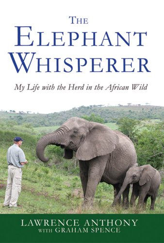The Elephant Whisperer: My Life with the Herd in the African Wild by Lawrence Anthony