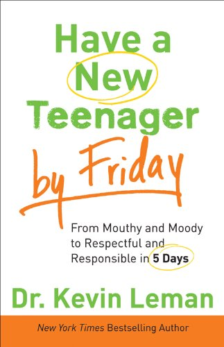 Have a New Teenager by Friday: How to Establish Boundaries, Gain Respect & Turn Problem Behaviors Around in 5 Days by Dr. Kevin Leman
