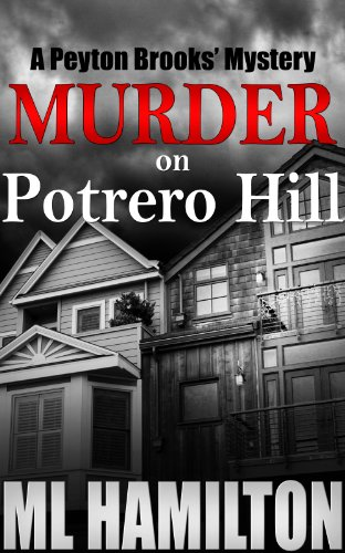 Murder on Potrero Hill (A Peyton Brooks' Mystery Volume 1) by M.L. Hamilton
