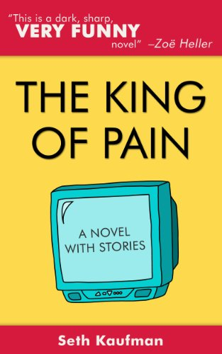 The King of Pain: A novel with stories by Seth Kaufman