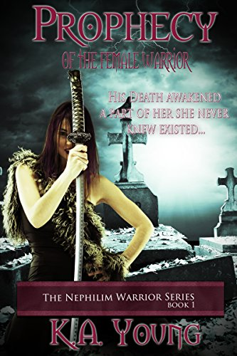 Prophecy Of The Female Warrior (The Nephilim Warrior Series Book 1) by K.A. Young